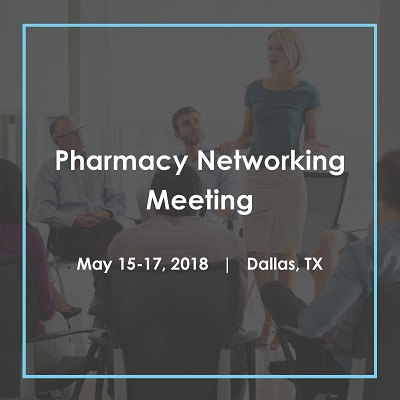 Pharmacy Networking Meeting in Dallas, Texas, May 15-17, 2018