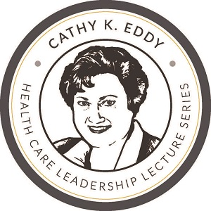 Cathy K. Eddy Health Care Leadership Lecture Series