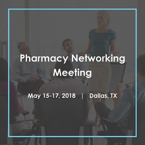 Pharmacy Networking Meeting: May 15-17 in Dallas
